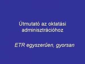 tmutat az oktatsi adminisztrcihoz ETR egyszeren gyorsan Tartalom