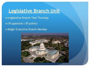 Legislative Branch Unit Legislative Branch Test Thursday 70