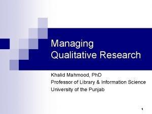 Managing Qualitative Research Khalid Mahmood Ph D Professor