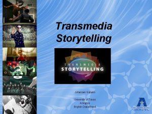 Transmedia Storytelling Johansen Quijano University of Texas Arlington