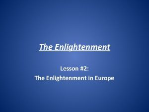 The Enlightenment Lesson 2 The Enlightenment in Europe