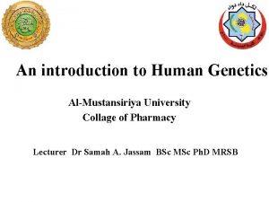 An introduction to Human Genetics AlMustansiriya University Collage