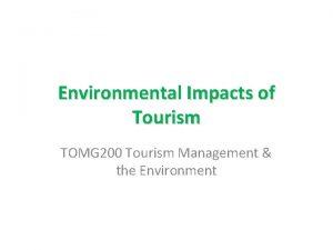 Environmental Impacts of Tourism TOMG 200 Tourism Management