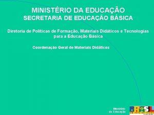 MINISTRIO DA EDUCAO SECRETARIA DE EDUCAO BSICA Diretoria