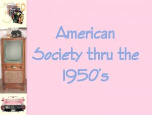 American Society thru the 1950s A Returning to