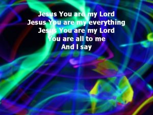 Jesus You are my Lord Jesus You are