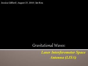 Jessica Gifford August 25 2010 IntReu Gravitational Waves