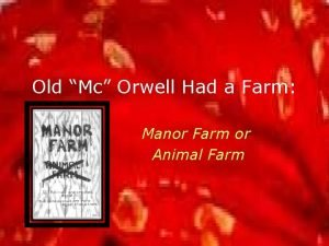 Old Mc Orwell Had a Farm Manor Farm