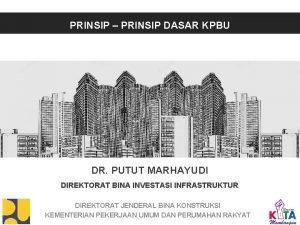PRINSIP PRINSIP DASAR KPBU DR PUTUT MARHAYUDI DIREKTORAT