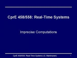 Cpr E 458558 RealTime Systems Imprecise Computations Cpr
