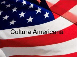 Cultura Americana ndice Introduo 3 Introduo Histrica 4