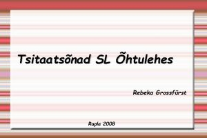 Tsitaatsnad SL htulehes Rebeka Grossfrst Rapla 2008 Eesmrgid