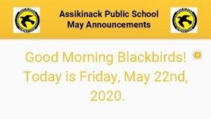 Assikinack Public School May Announcements Good Morning Blackbirds