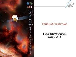 Fermi LAT Overview Fermi Solar Workshop August 2012