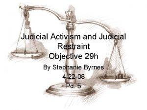Judicial Activism and Judicial Restraint Objective 29 h