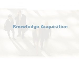 Knowledge Acquisition Concepts of Knowledge Engineering Knowledge engineering