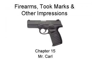 Firearms Took Marks Other Impressions Chapter 15 Mr
