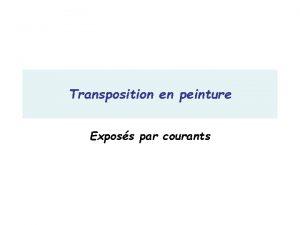 Transposition en peinture Exposs par courants PRESENTATION DESCRIPTION