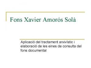 Fons Xavier Amors Sol Aplicaci del tractament arxivstic