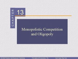 CHAPTER 13 Monopolistic Competition and Oligopoly Prepared by