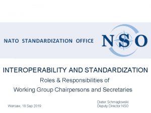 NATO STANDARDIZATION OFFICE INTEROPERABILITY AND STANDARDIZATION Roles Responsibilities