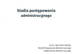 Stadia postpowania administracyjnego oprac mgr ukasz Klskaa Zakad