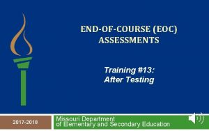 ENDOFCOURSE EOC ASSESSMENTS Training 13 After Testing 2017