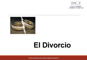 El Divorcio CENTRO DE ESTUDIOS EN JUSTICIA Y