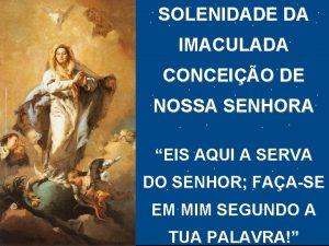 SOLENIDADE DA IMACULADA CONCEIO DE NOSSA SENHORA EIS
