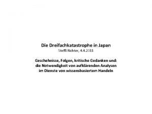 Die Dreifachkatastrophe in Japan Steffi Richter 4 4