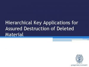 Hierarchical Key Applications for Assured Destruction of Deleted