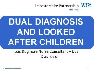 DUAL DIAGNOSIS AND LOOKED AFTER CHILDREN Lois Dugmore