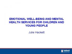 EMOTIONAL WELLBEING AND MENTAL HEALTH SERVICES FOR CHILDREN
