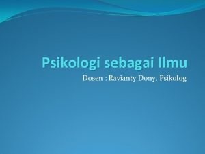 Psikologi sebagai Ilmu Dosen Ravianty Dony Psikolog Psikologi