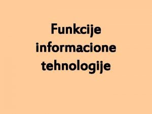 Funkcije informacione tehnologije Termin informacione tehnologije ima dva