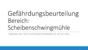 Gefhrdungsbeurteilung Bereich Scheibenschwingmhle UMGANG MIT DER SCHEIBENSCHWINGMHLE RETSCH