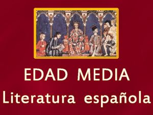 EDAD MEDIA Literatura espaola Situamos la Edad Media