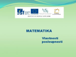 MATEMATIKA Vlastnosti posloupnosti Nzev projektu Nov ICT rozvj