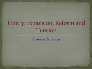 Unit 3 Expansion Reform and Tension American Expansion
