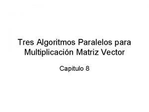 Tres Algoritmos Paralelos para Multiplicacin Matriz Vector Capitulo