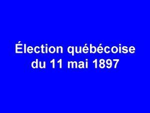 lection qubcoise du 11 mai 1897 11 MAI