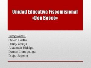 Unidad Educativa Fiscomisional Don Bosco Integrantes Steven Castro