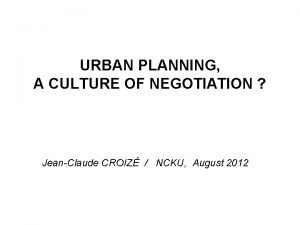 URBAN PLANNING A CULTURE OF NEGOTIATION JeanClaude CROIZ
