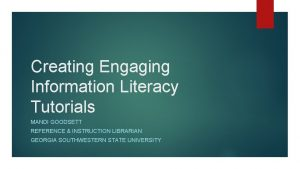 Creating Engaging Information Literacy Tutorials MANDI GOODSETT REFERENCE