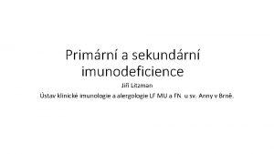 Primrn a sekundrn imunodeficience Ji Litzman stav klinick