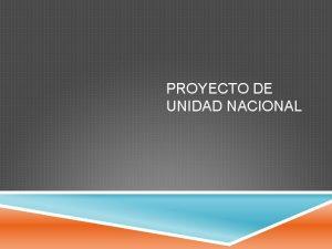 PROYECTO DE UNIDAD NACIONAL OBJETIVO El objetivo de