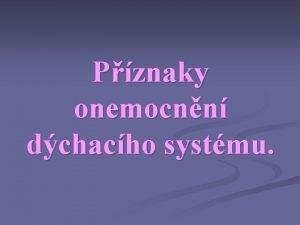 Pznaky onemocnn dchacho systmu Specifick pznaky onemocnn dchacho