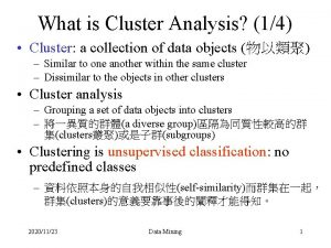 What is Cluster Analysis 14 Cluster a collection