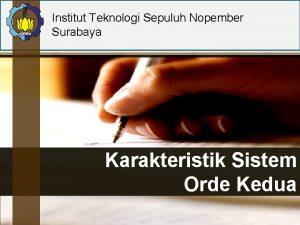 Institut Teknologi Sepuluh Nopember Surabaya Karakteristik Sistem Orde