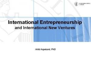 International Entrepreneurship and International New Ventures Arild Aspelund